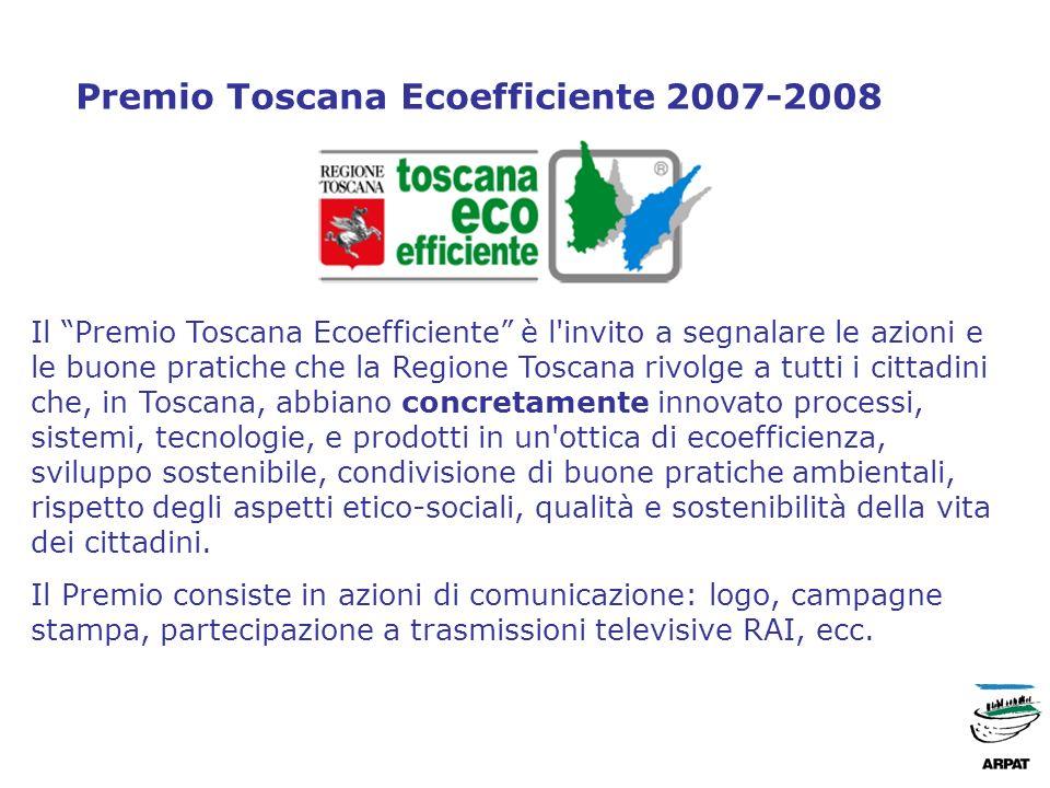 Premio Toscana Ecoefficiente 2007-2008 Il Premio Toscana Ecoefficiente è l invito a segnalare le azioni e le buone pratiche che la Regione Toscana rivolge a tutti i cittadini che, in Toscana, abbiano concretamente innovato processi, sistemi, tecnologie, e prodotti in un ottica di ecoefficienza, sviluppo sostenibile, condivisione di buone pratiche ambientali, rispetto degli aspetti etico-sociali, qualità e sostenibilità della vita dei cittadini.