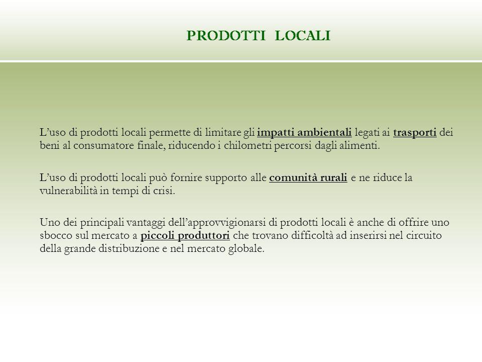PRODOTTI LOCALI Luso di prodotti locali permette di limitare gli impatti ambientali legati ai trasporti dei beni al consumatore finale, riducendo i chilometri percorsi dagli alimenti.