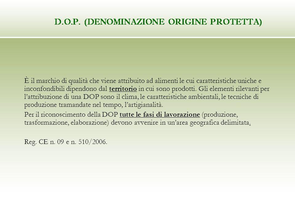 D.O.P. (DENOMINAZIONE ORIGINE PROTETTA) È il marchio di qualità che viene attribuito ad alimenti le cui caratteristiche uniche e inconfondibili dipend