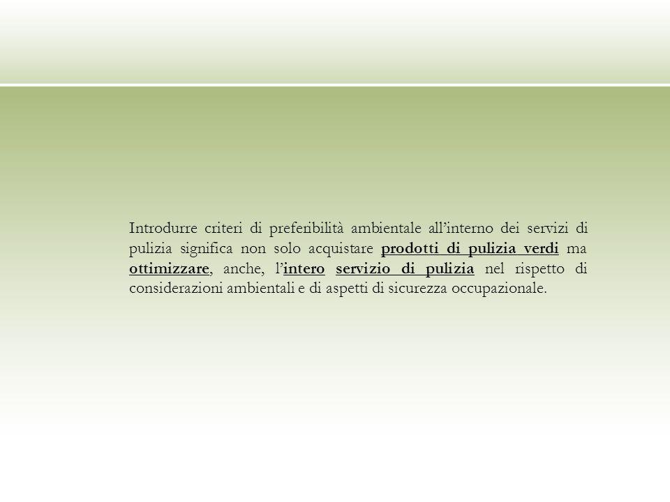 Introdurre criteri di preferibilità ambientale allinterno dei servizi di pulizia significa non solo acquistare prodotti di pulizia verdi ma ottimizzar