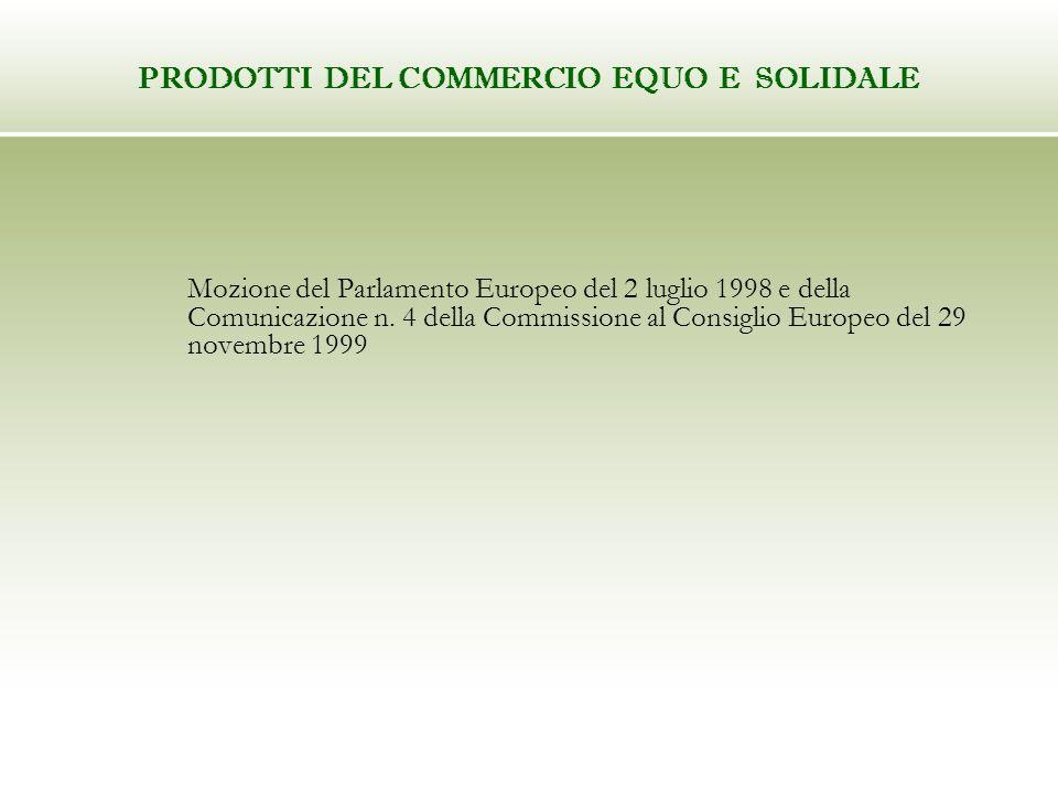 PRODOTTI DEL COMMERCIO EQUO E SOLIDALE Mozione del Parlamento Europeo del 2 luglio 1998 e della Comunicazione n.