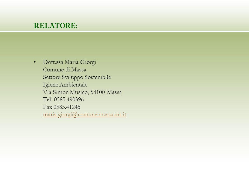 RELATORE: Dott.ssa Maria Giorgi Comune di Massa Settore Sviluppo Sostenibile Igiene Ambientale Via Simon Musico, 54100 Massa Tel.