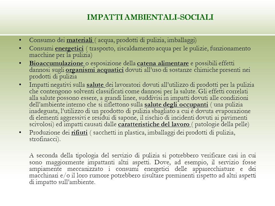 IMPATTI AMBIENTALI-SOCIALI Consumo dei materiali ( acqua, prodotti di pulizia, imballaggi) Consumi energetici ( trasporto, riscaldamento acqua per le