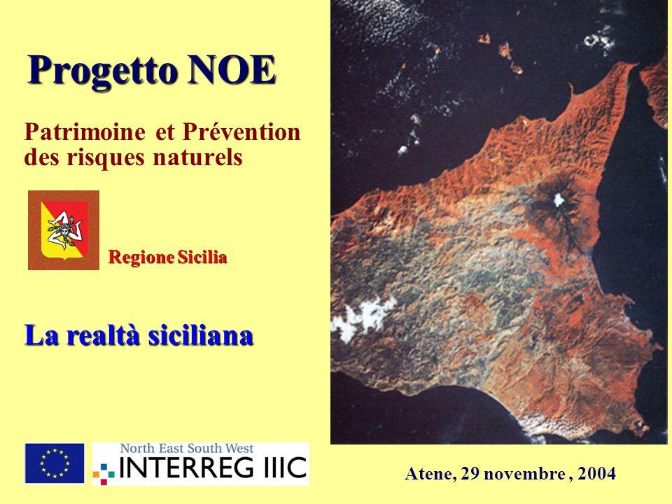 Progetto NOE Patrimoine et Prévention des risques naturels Atene, 29 novembre, 2004 Regione Sicilia La realtà siciliana