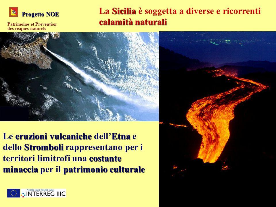 Progetto NOE Patrimoine et Prévention des risques naturels Sicilia calamità naturali La Sicilia è soggetta a diverse e ricorrenti calamità naturali er