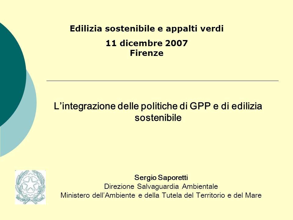 Lintegrazione delle politiche di GPP e di edilizia sostenibile Sergio Saporetti Direzione Salvaguardia Ambientale Ministero dellAmbiente e della Tutel