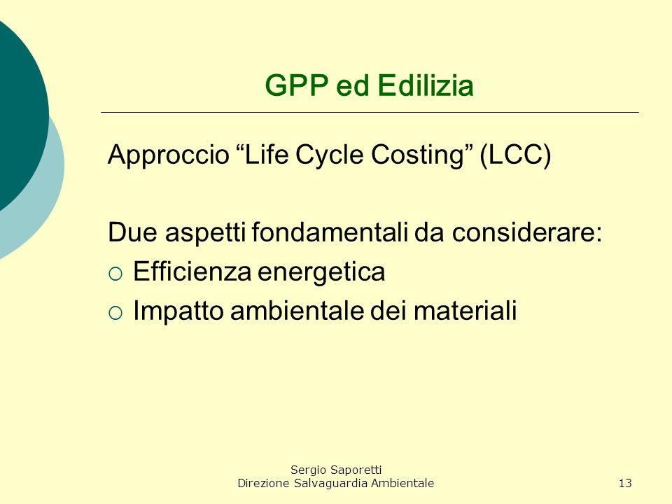 Sergio Saporetti Direzione Salvaguardia Ambientale13 GPP ed Edilizia Approccio Life Cycle Costing (LCC) Due aspetti fondamentali da considerare: Effic