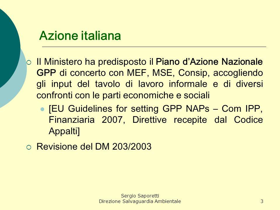 Sergio Saporetti Direzione Salvaguardia Ambientale3 Azione italiana Il Ministero ha predisposto il Piano dAzione Nazionale GPP di concerto con MEF, MS