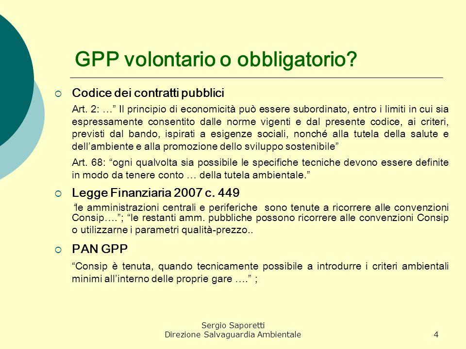 Sergio Saporetti Direzione Salvaguardia Ambientale4 GPP volontario o obbligatorio? Codice dei contratti pubblici Art. 2: … Il principio di economicità