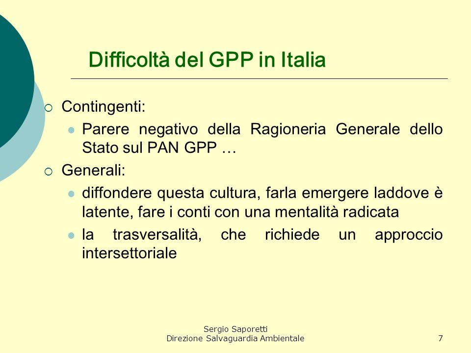 Sergio Saporetti Direzione Salvaguardia Ambientale7 Difficoltà del GPP in Italia Contingenti: Parere negativo della Ragioneria Generale dello Stato su