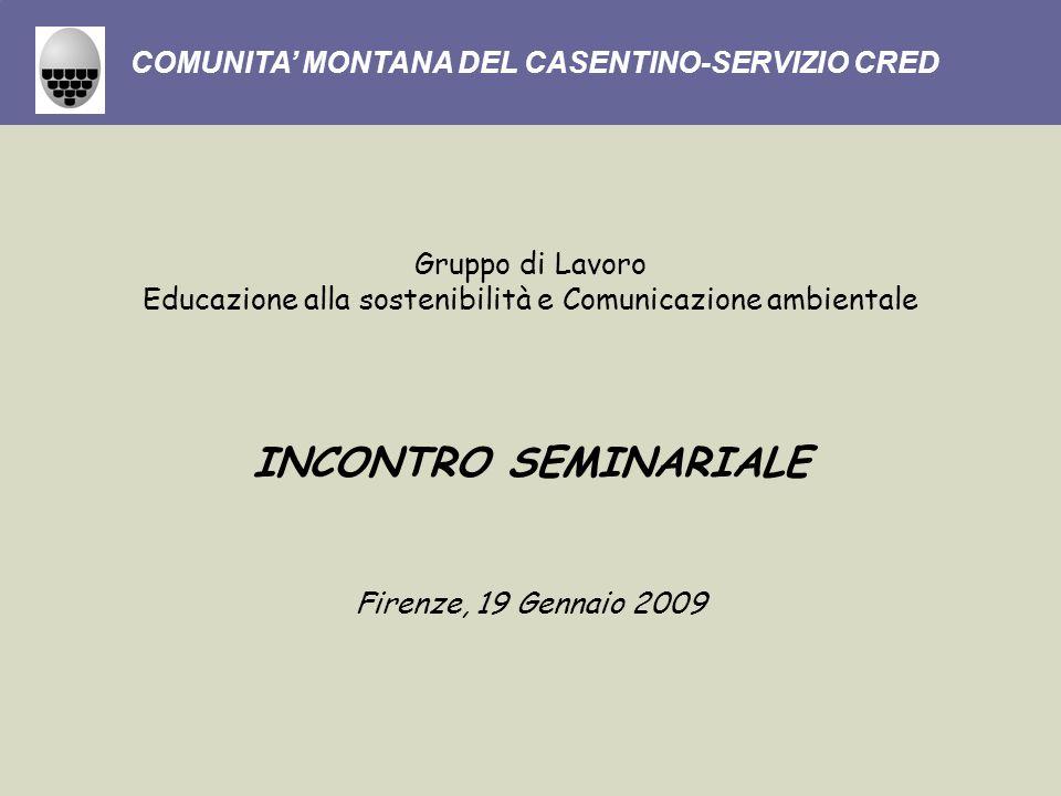 Gruppo di Lavoro Educazione alla sostenibilità e Comunicazione ambientale INCONTRO SEMINARIALE Firenze, 19 Gennaio 2009 COMUNITA MONTANA DEL CASENTINO-SERVIZIO CRED