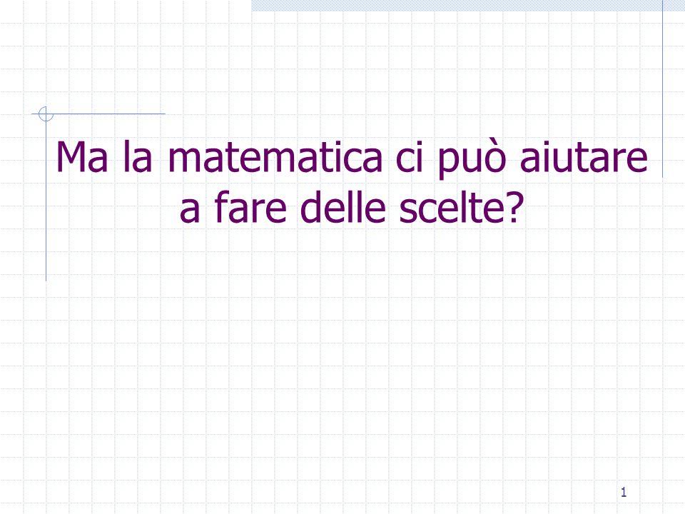Ma la matematica ci può aiutare a fare delle scelte? 1