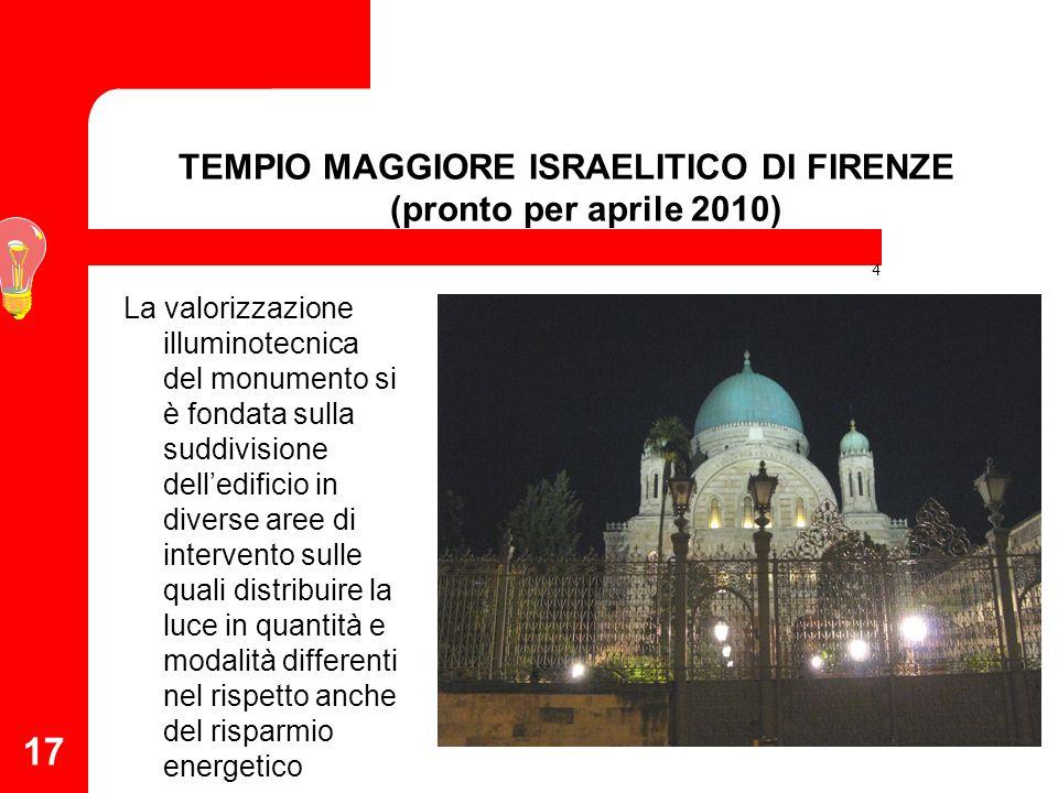17 4 La valorizzazione illuminotecnica del monumento si è fondata sulla suddivisione delledificio in diverse aree di intervento sulle quali distribuire la luce in quantità e modalità differenti nel rispetto anche del risparmio energetico TEMPIO MAGGIORE ISRAELITICO DI FIRENZE (pronto per aprile 2010)