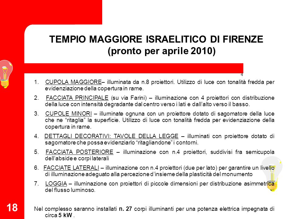 18 4 TEMPIO MAGGIORE ISRAELITICO DI FIRENZE (pronto per aprile 2010) 1. CUPOLA MAGGIORE– illuminata da n.8 proiettori. Utilizzo di luce con tonalità f