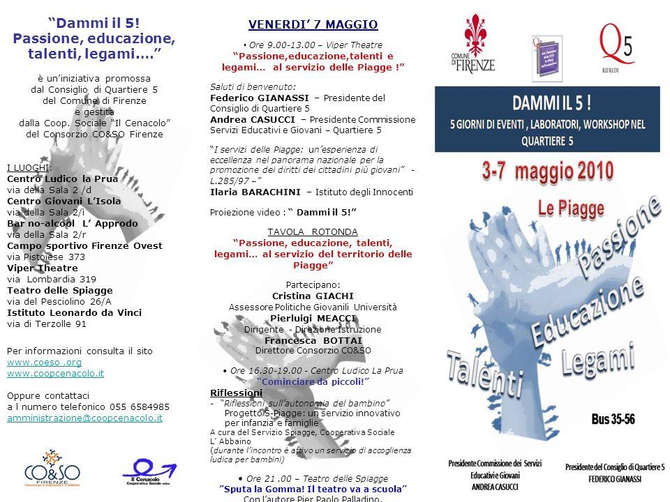 Dammi il 5! Passione, educazione, talenti, legami.… è uniniziativa promossa dal Consiglio di Quartiere 5 del Comune di Firenze e gestita dalla Coop. S