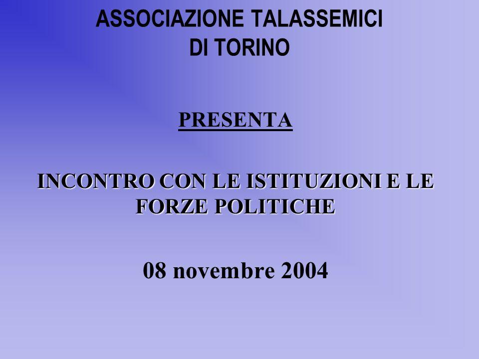 ASSOCIAZIONE TALASSEMICI DI TORINO PRESENTA INCONTRO CON LE ISTITUZIONI E LE FORZE POLITICHE 08 novembre 2004