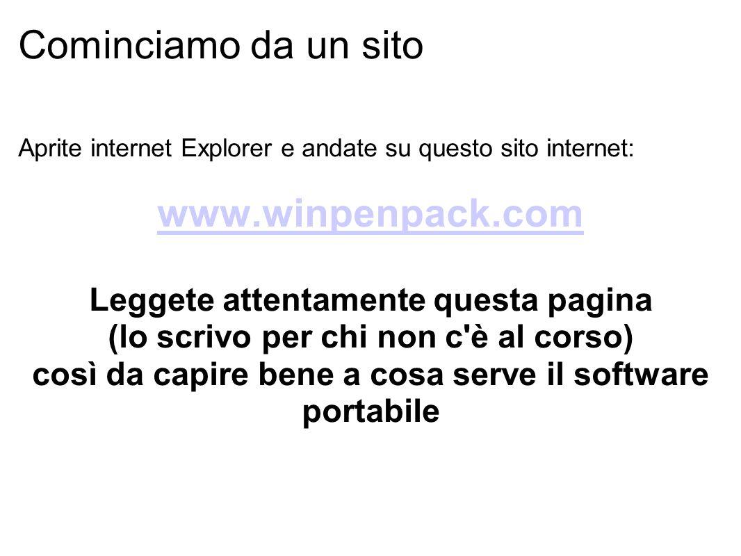 Cominciamo da un sito Aprite internet Explorer e andate su questo sito internet: www.winpenpack.com Leggete attentamente questa pagina (lo scrivo per