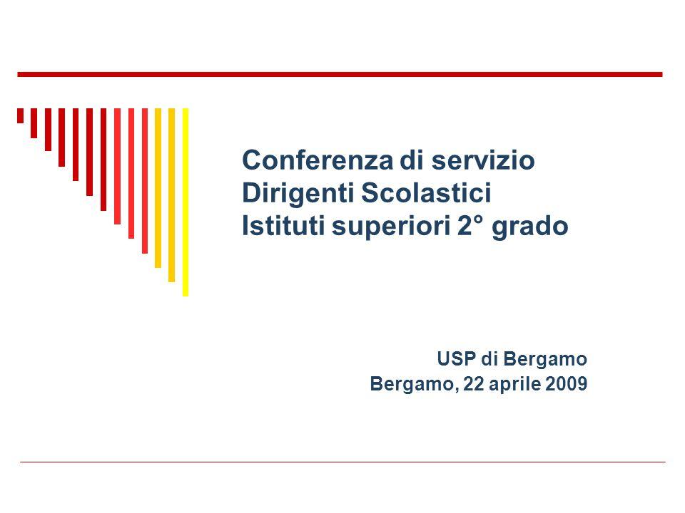 Conferenza di servizio Dirigenti Scolastici Istituti superiori 2° grado USP di Bergamo Bergamo, 22 aprile 2009
