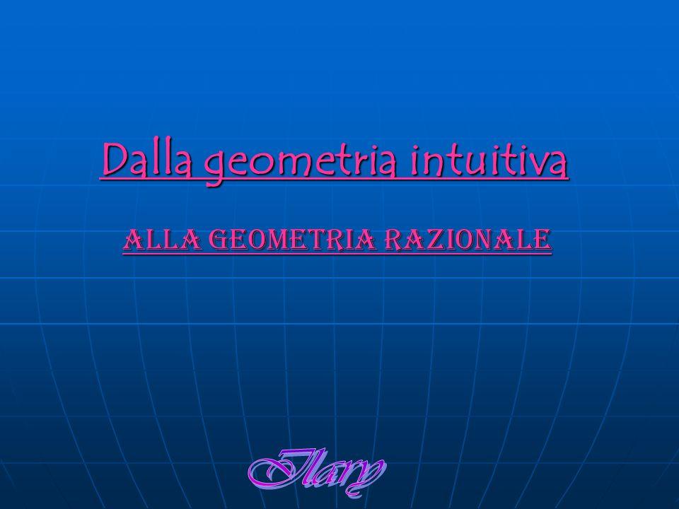 Dalla geometria intuitiva Alla geometria razionale