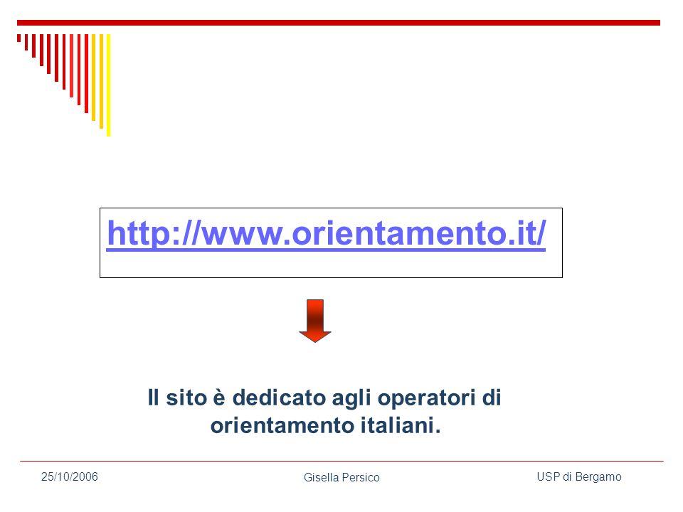 USP di Bergamo Gisella Persico 25/10/2006 http://www.orientamento.it/ Il sito è dedicato agli operatori di orientamento italiani.