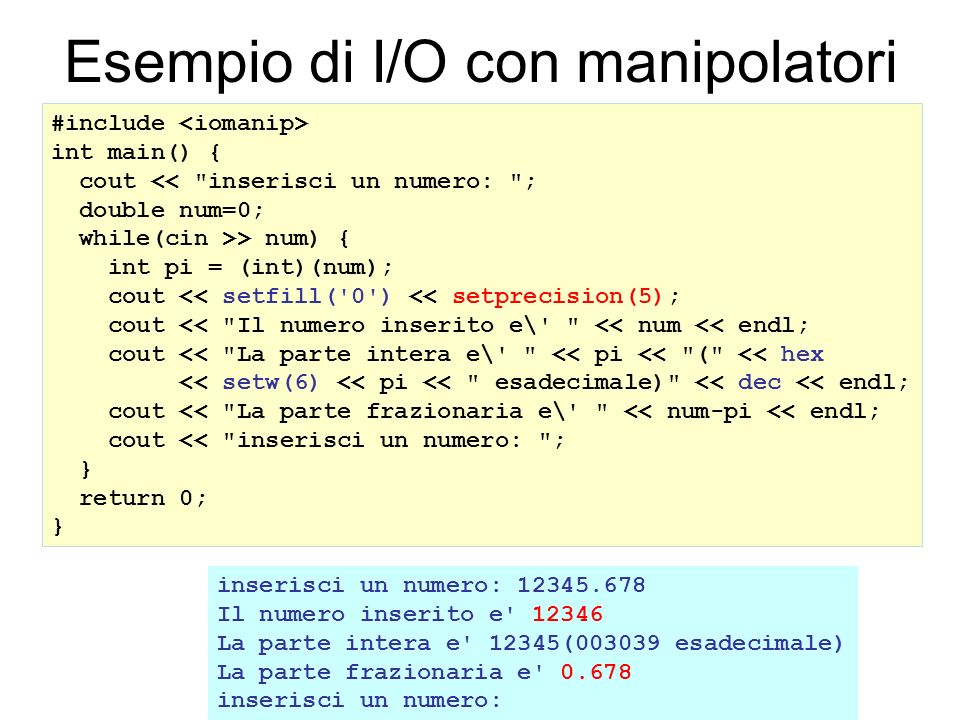 Esempio di I/O con manipolatori #include int main() { cout <<