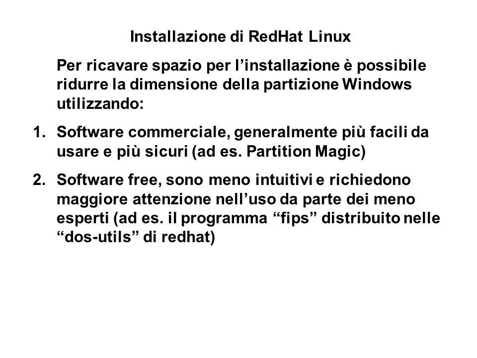 Installazione di RedHat Linux Per ricavare spazio per linstallazione è possibile ridurre la dimensione della partizione Windows utilizzando: 1.Software commerciale, generalmente più facili da usare e più sicuri (ad es.