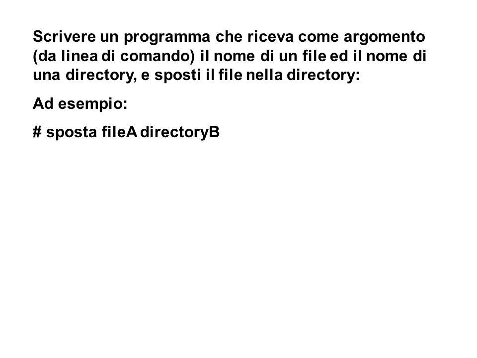 Scrivere un programma che riceva come argomento (da linea di comando) il nome di un file ed il nome di una directory, e sposti il file nella directory: Ad esempio: # sposta fileA directoryB