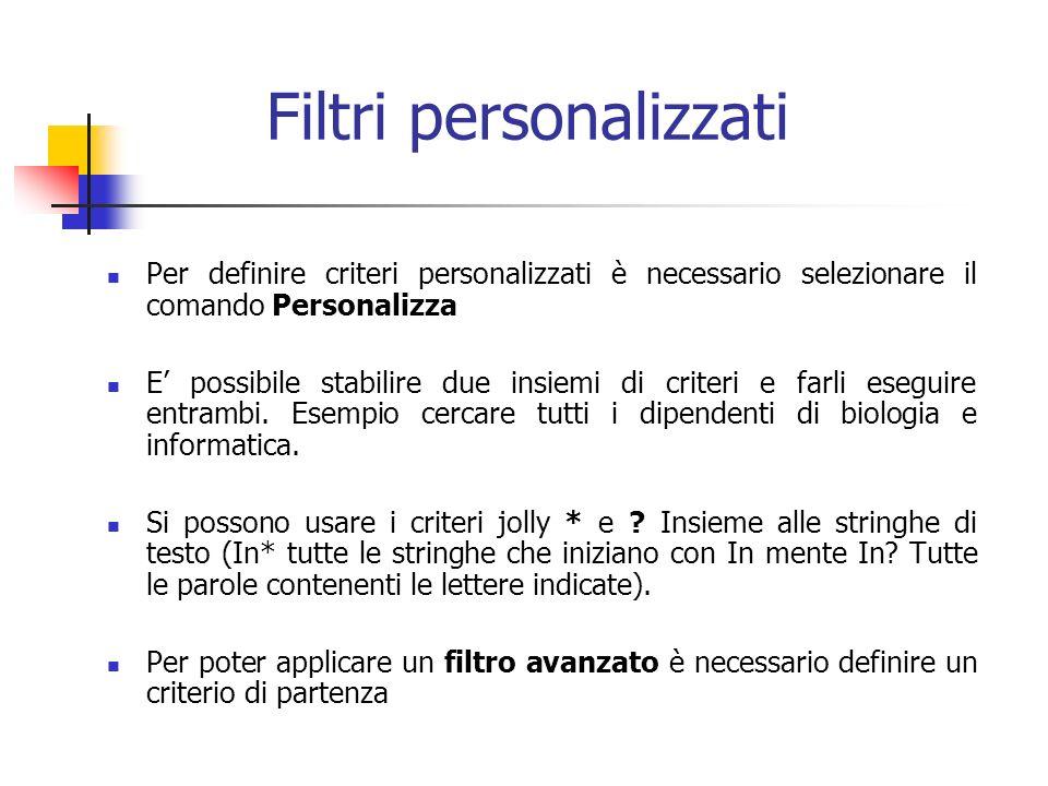 Filtri personalizzati Per definire criteri personalizzati è necessario selezionare il comando Personalizza E possibile stabilire due insiemi di criteri e farli eseguire entrambi.