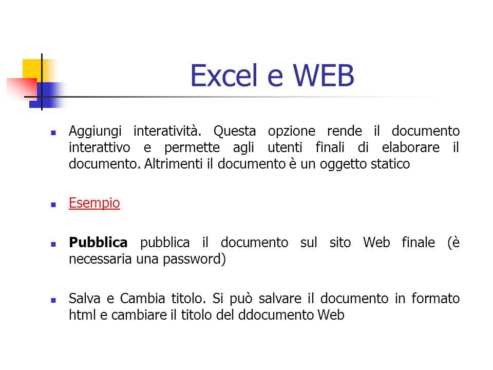 Excel e WEB Aggiungi interatività. Questa opzione rende il documento interattivo e permette agli utenti finali di elaborare il documento. Altrimenti i