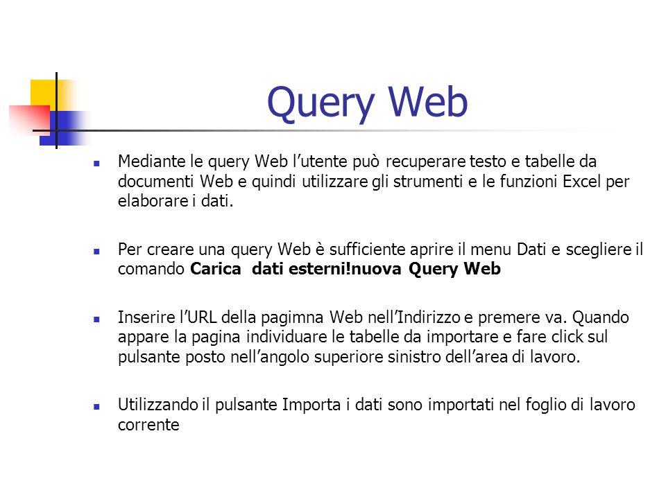 Query Web Mediante le query Web lutente può recuperare testo e tabelle da documenti Web e quindi utilizzare gli strumenti e le funzioni Excel per elab