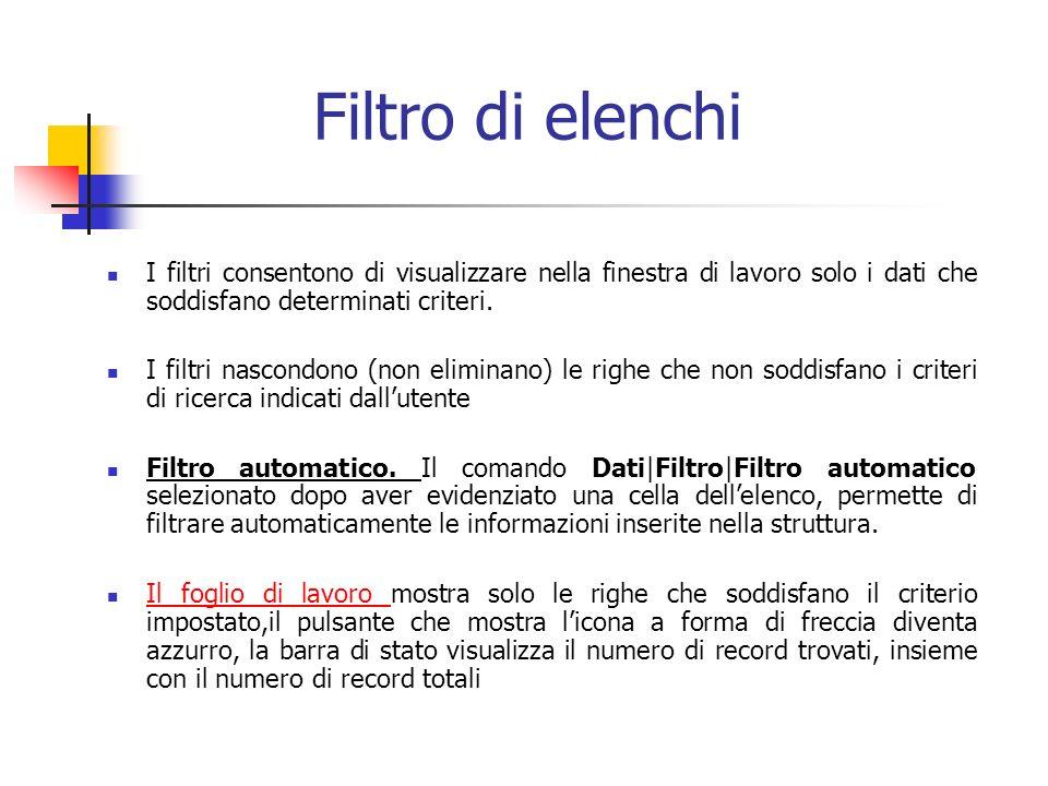 Filtro di elenchi I filtri consentono di visualizzare nella finestra di lavoro solo i dati che soddisfano determinati criteri. I filtri nascondono (no
