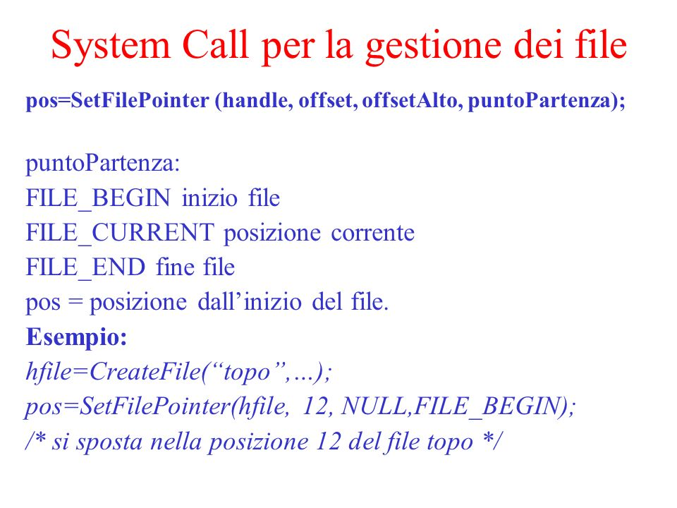 System Call per la gestione dei file pos=SetFilePointer (handle, offset, offsetAlto, puntoPartenza); puntoPartenza: FILE_BEGIN inizio file FILE_CURREN