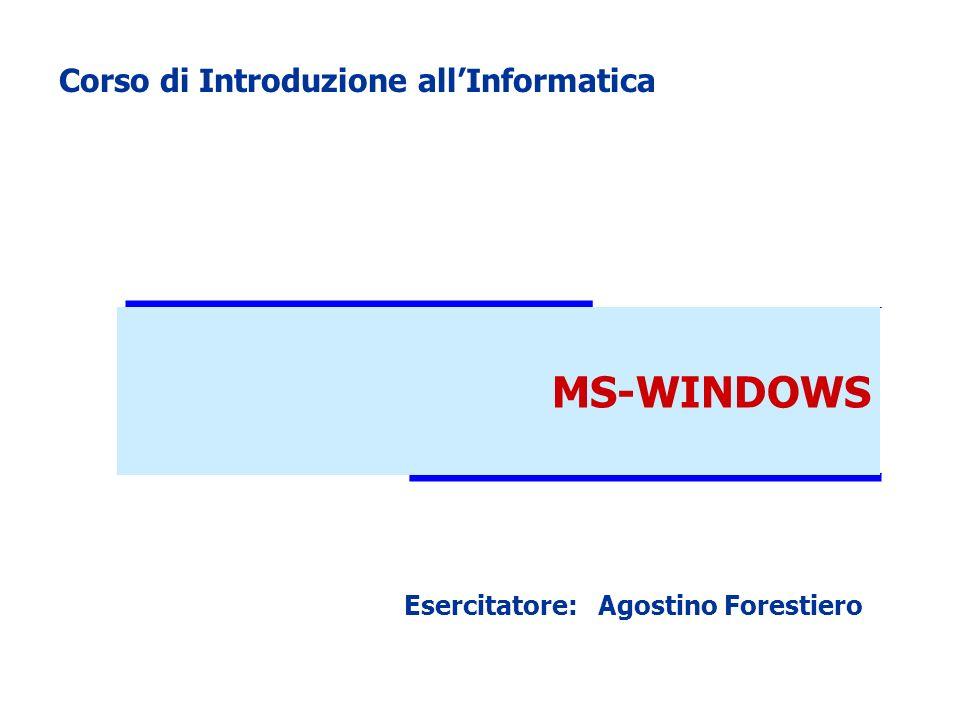 MS-WINDOWS Corso di Introduzione allInformatica Esercitatore: Agostino Forestiero