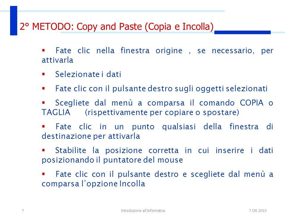 7 Ott 2003Introduzione all'Informatica7 2° METODO: Copy and Paste (Copia e Incolla) Fate clic nella finestra origine, se necessario, per attivarla Sel
