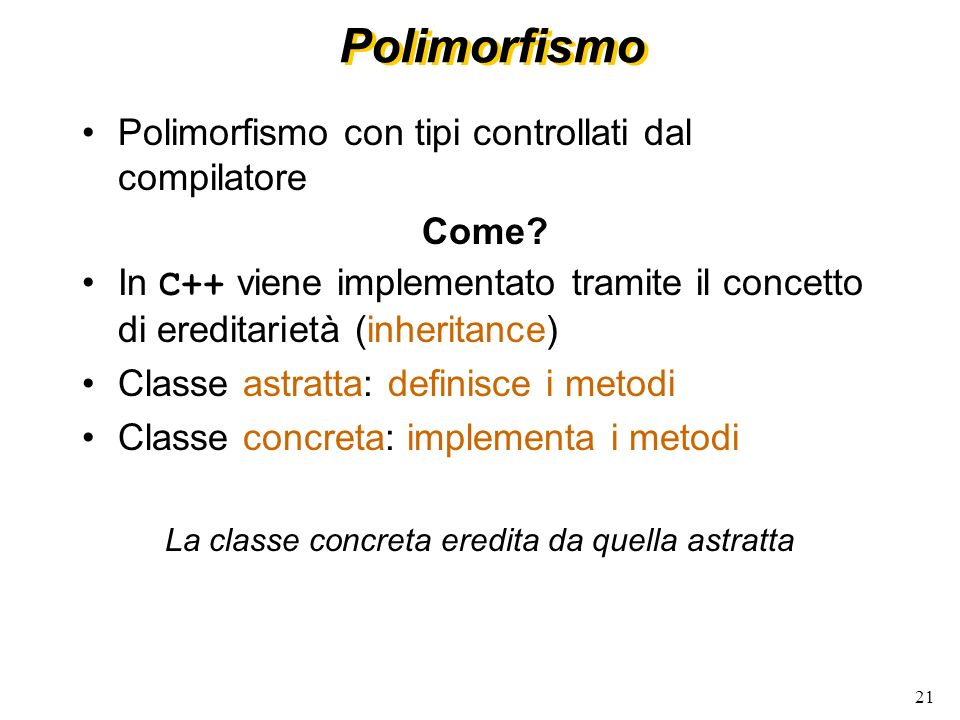 21 Polimorfismo Polimorfismo con tipi controllati dal compilatore Come.