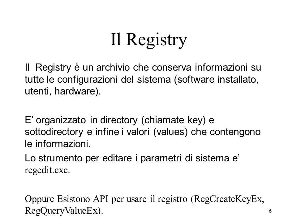6 Il Registry Il Registry è un archivio che conserva informazioni su tutte le configurazioni del sistema (software installato, utenti, hardware). E or