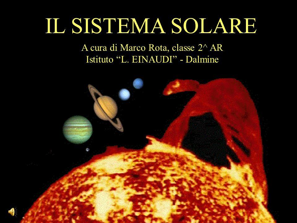 IL SISTEMA SOLARE A cura di Marco Rota, classe 2^ AR Istituto L. EINAUDI - Dalmine