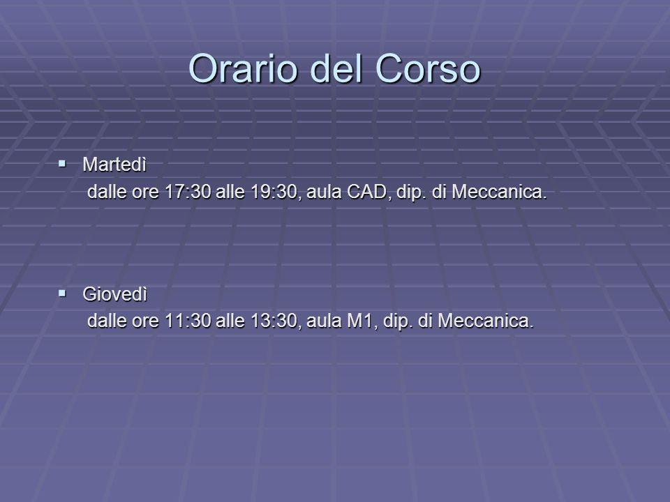 Orario del Corso Martedì Martedì dalle ore 17:30 alle 19:30, aula CAD, dip. di Meccanica. dalle ore 17:30 alle 19:30, aula CAD, dip. di Meccanica. Gio