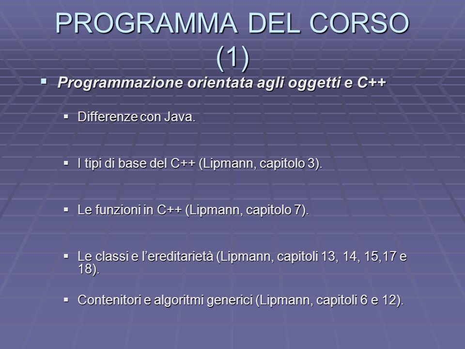 PROGRAMMA DEL CORSO (1) Programmazione orientata agli oggetti e C++ Programmazione orientata agli oggetti e C++ Differenze con Java. Differenze con Ja