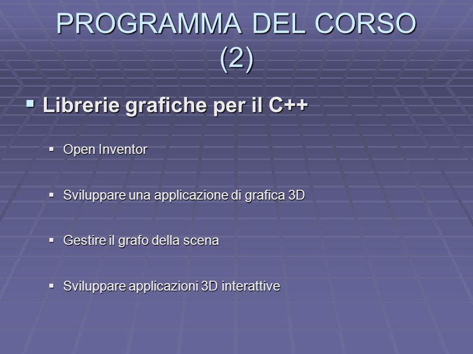 PROGRAMMA DEL CORSO (2) Librerie grafiche per il C++ Librerie grafiche per il C++ Open Inventor Open Inventor Sviluppare una applicazione di grafica 3