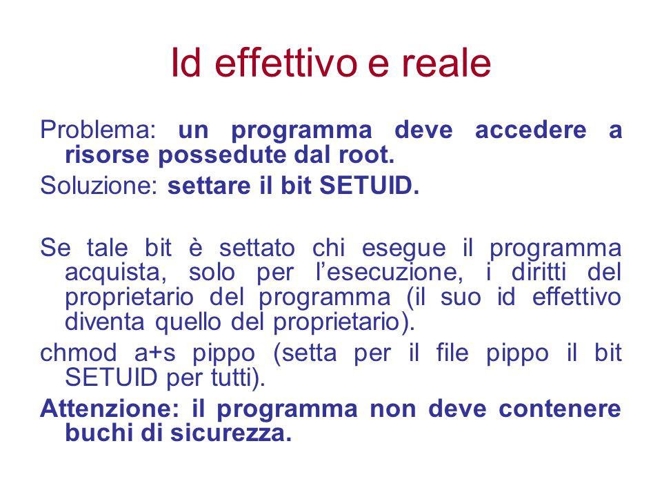 Id effettivo e reale Problema: un programma deve accedere a risorse possedute dal root.