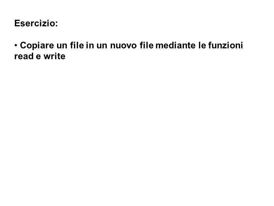 Esercizio: Copiare un file in un nuovo file mediante le funzioni read e write