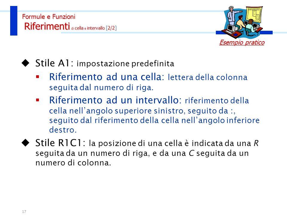 16 Operatori: Due punti: identifica lintervallo di celle. Es. A1:A4 Punto e virgola: identifica lunione di celle Es. A1;A4 Spazio: identifica linterse