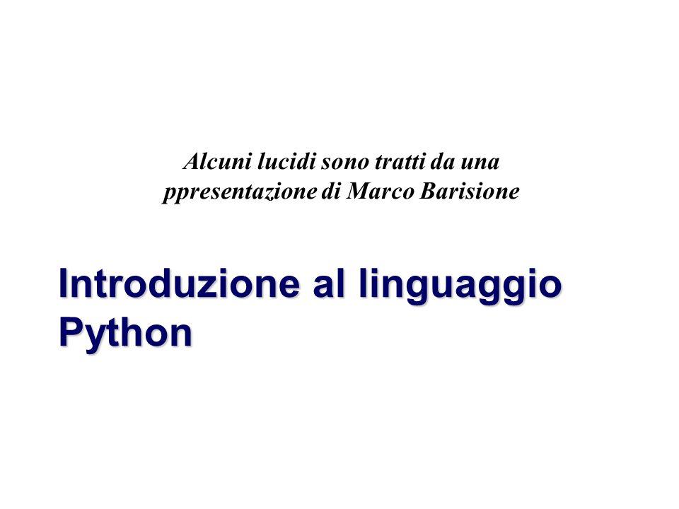 Marco Barisione Introduzione al linguaggio Python Alcuni lucidi sono tratti da una ppresentazione di Marco Barisione