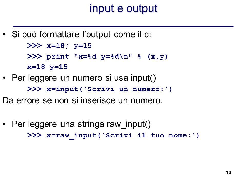 10 input e output Si può formattare loutput come il c: >>> x=18; y=15 >>> print