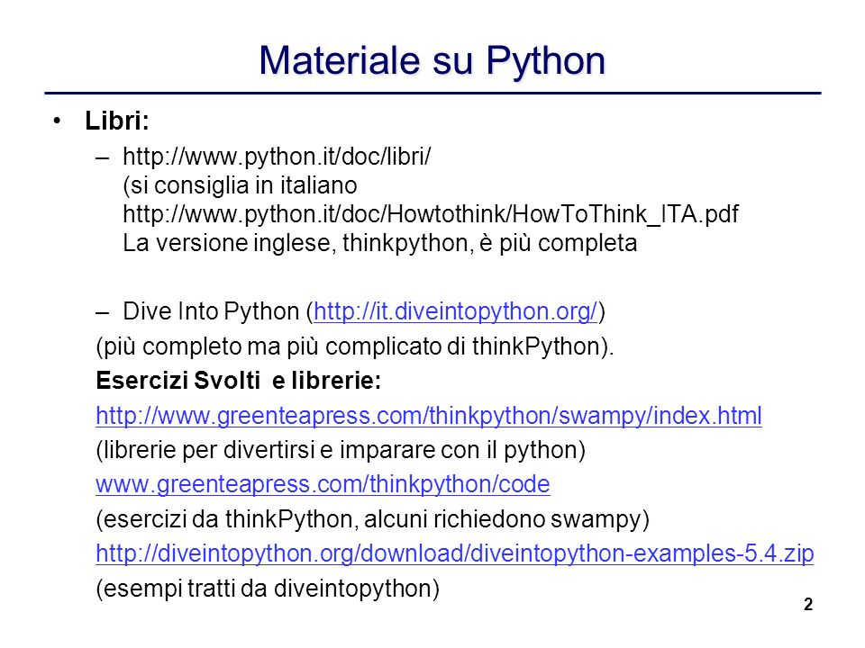 2 Materiale su Python Libri: –http://www.python.it/doc/libri/ (si consiglia in italiano http://www.python.it/doc/Howtothink/HowToThink_ITA.pdf La vers