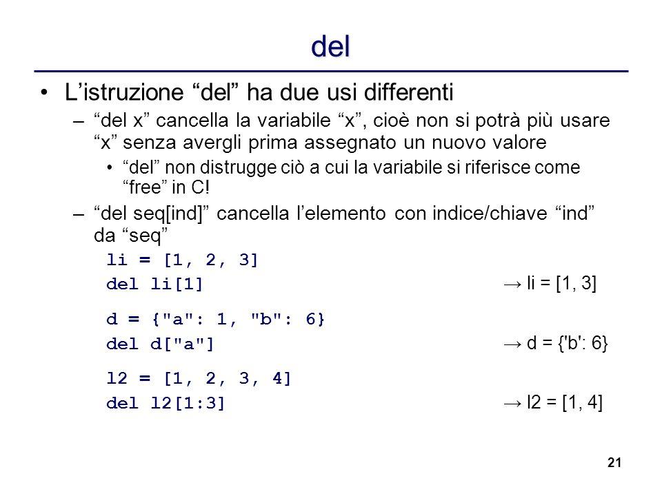 21 del Listruzione del ha due usi differenti –del x cancella la variabile x, cioè non si potrà più usarex senza avergli prima assegnato un nuovo valor
