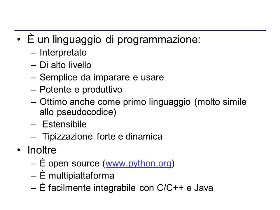 È un linguaggio di programmazione: –Interpretato –Di alto livello –Semplice da imparare e usare –Potente e produttivo –Ottimo anche come primo linguag