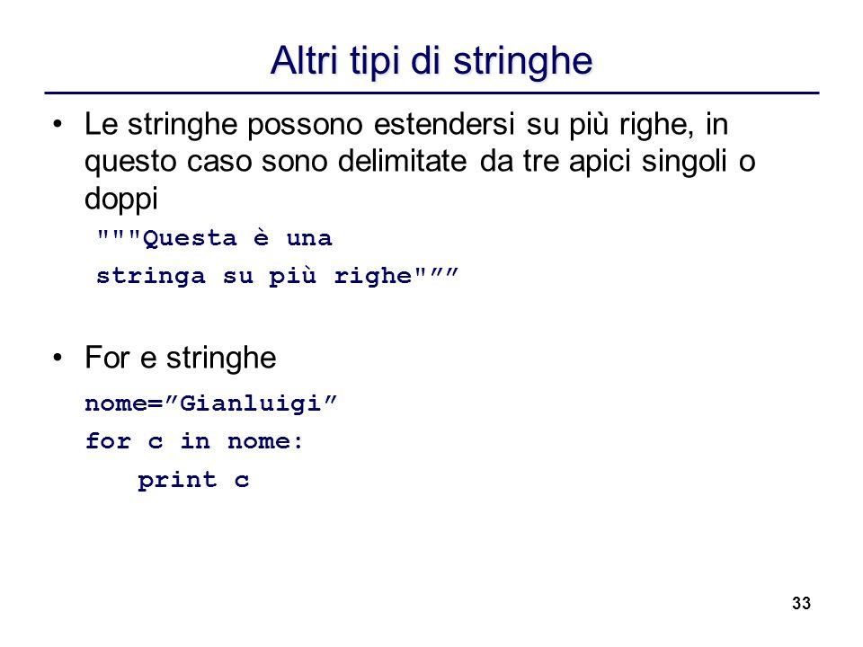33 Altri tipi di stringhe Le stringhe possono estendersi su più righe, in questo caso sono delimitate da tre apici singoli o doppi