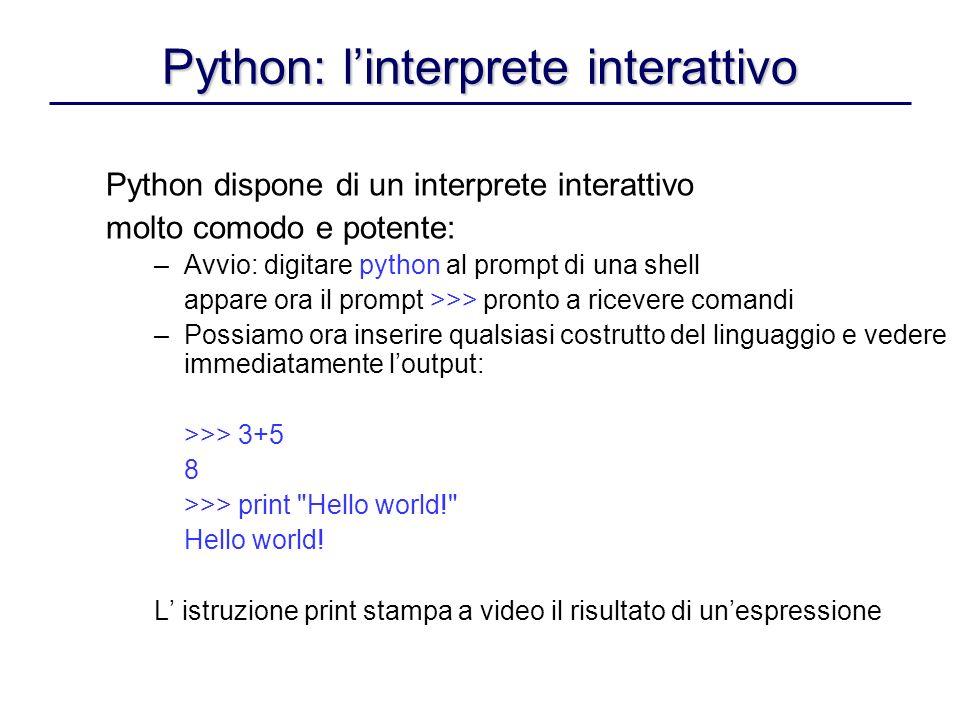 Python: linterprete interattivo Python dispone di un interprete interattivo molto comodo e potente: –Avvio: digitare python al prompt di una shell app